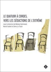 Mélanie Guérimand et Muriel Joubert - Le Quatuor à cordes, vers les séductions de l'extrême.