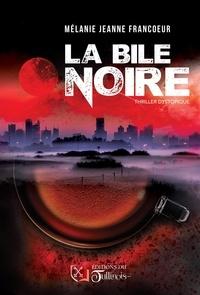 Mélanie Jeanne FRANCOEUR - La bile noire.