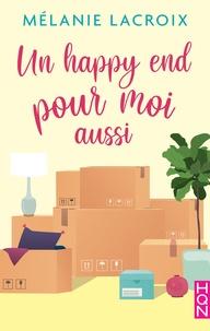 Top ebook téléchargement gratuit Un happy end pour moi aussi par Mélanie Lacroix (Litterature Francaise)