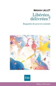 Mélanie Lallet - Libérées, délivrées ? - Rapports de pouvoir animés.