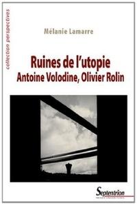 Mélanie Lamarre - Ruines de l'utopie - Antoine Volodine, Olivier Rolin.