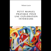 Mélanie Lauzin - Petit manuel pratique pour une exploration intérieure.
