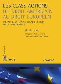 Mélanie Leclerc - Les Class Actions, du droit américain au droit européen - Propos illustrés au regard du droit de la concurrence.