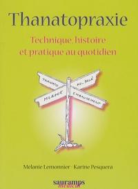 Mélanie Lemonnier et Karine Pesquera - Thanatopraxie - Technique, histoire et pratique au quotidien.
