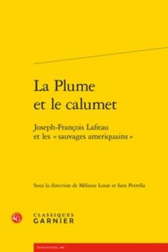 """La Plume et le calumet. Joseph-François Lafitau et les """"sauvages ameriquains"""""""