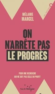 Mélanie Marcel - On arrête pas le progrès - Pour une recherche qui ne soit pas celle du profit.