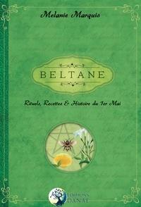 Mélanie Marquis - Beltane - Rituelles, recettes et histoire du 1er mai.