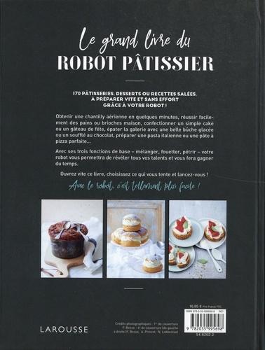 Le grand livre du robot pâtissier. Sortez le tablier, allumez le robot, pâtissez !