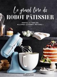 Mélanie Martin - Le grand livre du robot pâtissier.