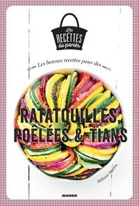 Mélanie Martin et Julie Mechali - Les bonnes recettes pour des ratatouilles, poêlées et tians.