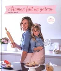 Mélanie Mayné - Maman fait un gâteau - Mes nouvelles recettes.