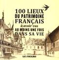 Mélanie Mettra et Félicia Révay - 100 lieux du patrimoine français à avoir vu au moins une fois dans sa vie.