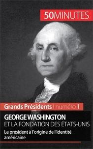 Mélanie Mettra et  50 minutes - George Washington et la fondation des États-Unis - Le président à l'origine de l'identité américaine.