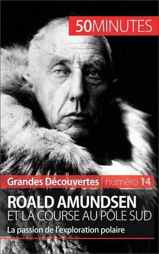 Mélanie Mettra - Roald Amundsen et la course au pôle sud -  50 minutes - La passion de l'exploration polaire.