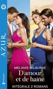 Melanie Milburne - D'amour et de haine - Intégrale 2 titres.