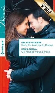Melanie Milburne et Robin Gianna - Dans les bras du Dr Bishop - Un rendez-vous à Paris.
