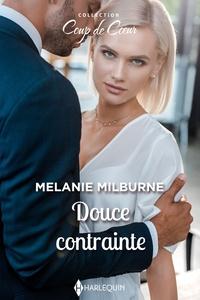 Melanie Milburne - Douce contrainte.