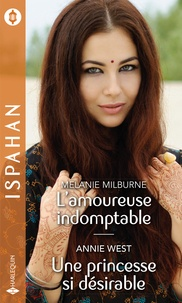 Melanie Milburne et Annie West - L'amoureuse indomptable - Une princesse si désirable.