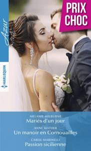 Melanie Milburne et Anne Mather - Mariés d'un jour - Un manoir en Cornouailles - Passion sicilienne.