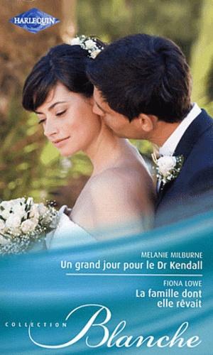 Un grand jour pour le Dr Kendall ; La famille dont elle rêvait