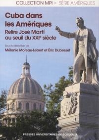 Mélanie Moreau-Lebert et Eric Dubesset - Cuba dans les Amériques - Relire José Marti au seuil du XXIe siècle.