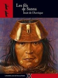 Mélanie Moreau et Céline Petit - Les fils de Sanna - Inuit de l'Arctique.