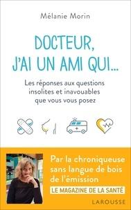 Docteur, jai un ami qui... - Les réponses aux questions insolites et inavouables que vous vous posez.pdf
