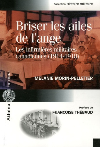Mélanie Morin-Pelletier - Briser les ailes de l'ange - Les infirmières militaires canadiennes (1914-1918).