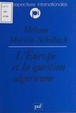 Mélanie Morisse-Schilbach et Charles Zorgbibe - L'Europe et la question algérienne - Vers une européanisation de la politique algérienne de la France ?.