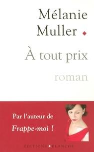 Mélanie Muller - A tout prix.
