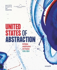 Melanie Rachael Arauz et Catherine Dossin - United States of Abstraction - Artistes américains en France, 1946-1964.