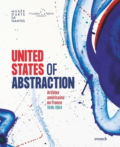 United States of Abstraction. Artistes américains en France, 1946-1964
