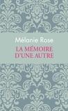 Melanie Rose - La mémoire d'une autre.