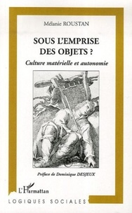 Mélanie Roustan - Sous l'emprise des objets ? - Culture matérielle et autonomie.