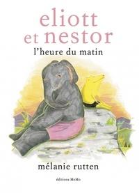 Mélanie Rutten - Eliott et Nestor - L'heure du matin.