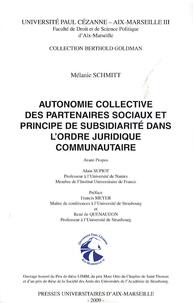 Mélanie Schmitt - Autonomie collective des partenaires sociaux et principe de subsidiarité dans l'ordre juridique communautaire.