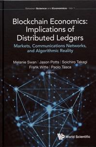 Melanie Swan et Jason Potts - Blockchain Economics: Implications of Distributed Ledgers - Markets, Communications Networks, and Algorithmic Reality.