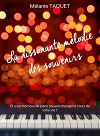Mélanie Taquet - La dissonante mélodie des souvenirs.