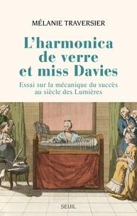 Mélanie Traversier - L'Harmonica de verre et miss Davies - Essai sur la mécanique du succès au siècle des Lumières.