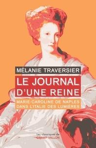 Mélanie Traversier - Le journal d'une reine - Marie-Caroline de Naples dans l'Italie des lumières.