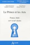 Mélanie Traversier et Patrick Boucheron - Le Prince et les Arts - France, Italie, XIVe-XVIIIe siècles.