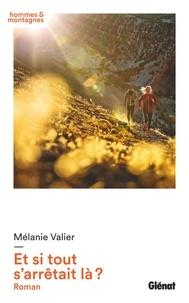 Mélanie Valier - Et si tout s'arrêtait là ?.
