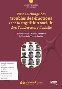 Mélanie Vanberten et Delphine Sonrier - Prise en charge des troubles des émotions et de la cognition sociale chez l'adolescent et l'adulte.
