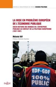 Mélanie Vay - La mise en problème européen de l'économie publique - Socio-histoire des mondes de l'entreprise publique au contact de la politique européenne (1957-1997).