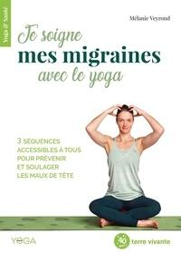 Mélanie Veyrond - Je soigne mes migraines avec le yoga - 3 séquences accessibles à tous pour prévenir et soulager les maux de tête.
