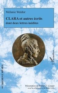 Mélanie Waldor - Clara et autres écrits dont deux lettres inédites.