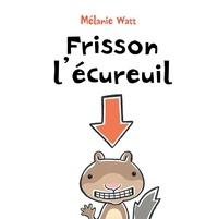 Mélanie Watt - Frisson l'écureuil.