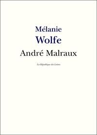 Mélanie Wolfe et La République des Lettres - Malraux - Vie et Oeuvre d'André Malraux.