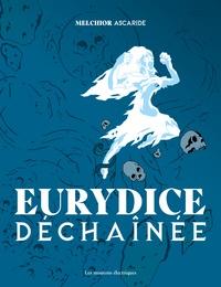 Melchior Ascaride - Eurydice déchaînée.
