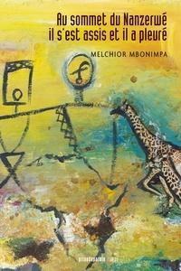 Melchior Mbonimpa - Au sommet du Nanzerwé, il s'est assis et il a pleuré.